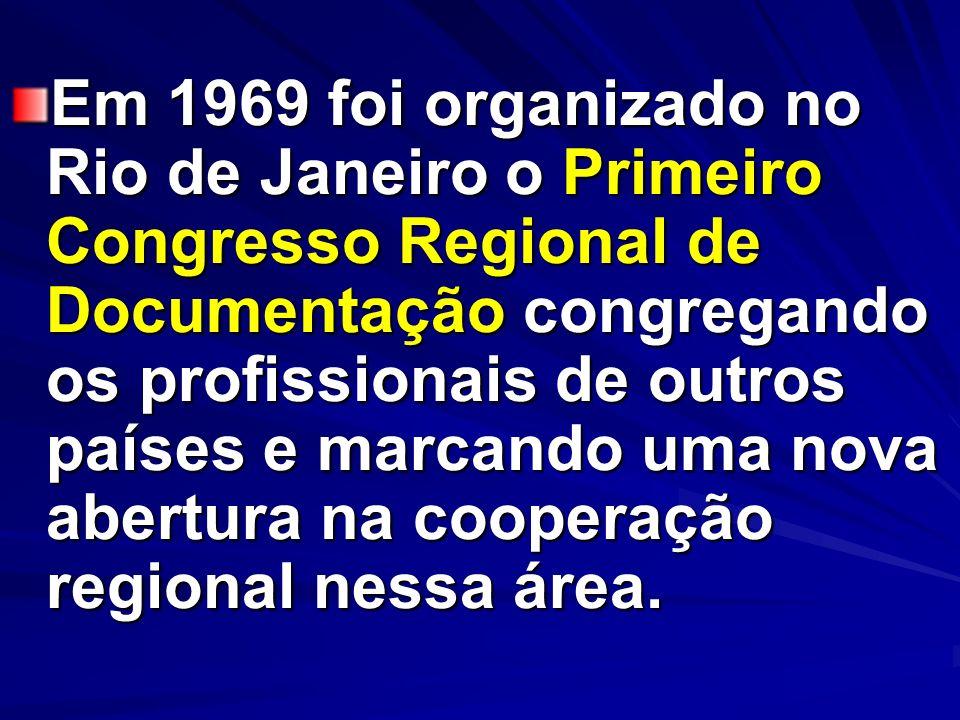 Em 1969 foi organizado no Rio de Janeiro o Primeiro Congresso Regional de Documentação congregando os profissionais de outros países e marcando uma nova abertura na cooperação regional nessa área.