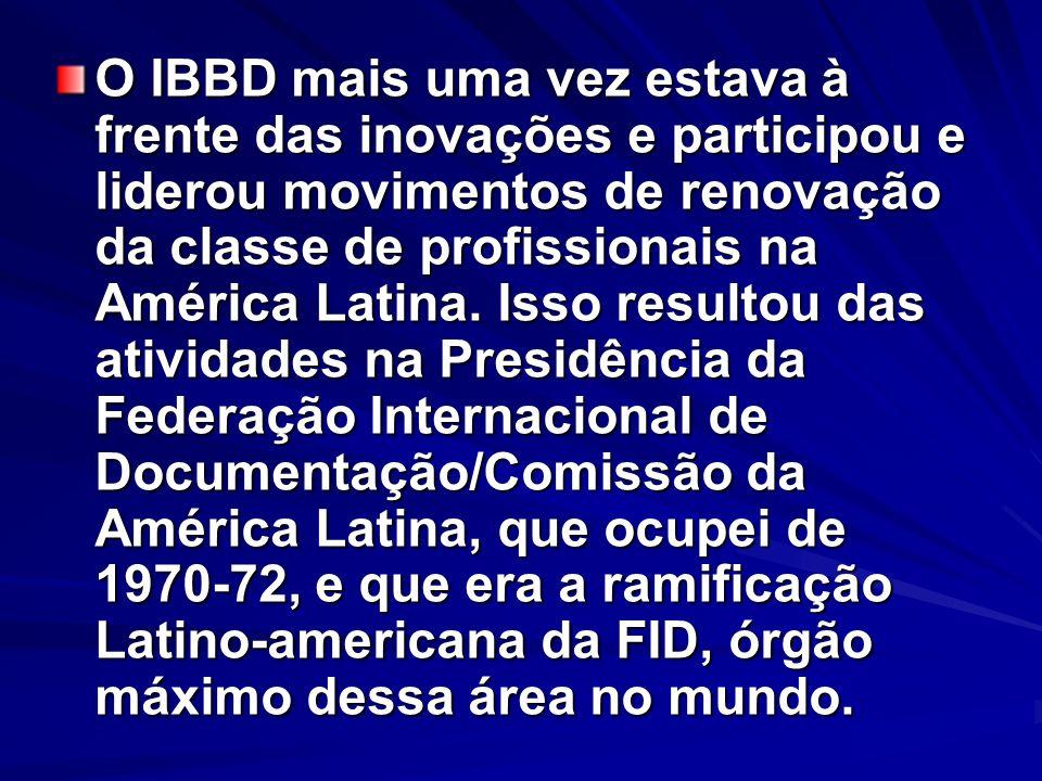 O IBBD mais uma vez estava à frente das inovações e participou e liderou movimentos de renovação da classe de profissionais na América Latina.