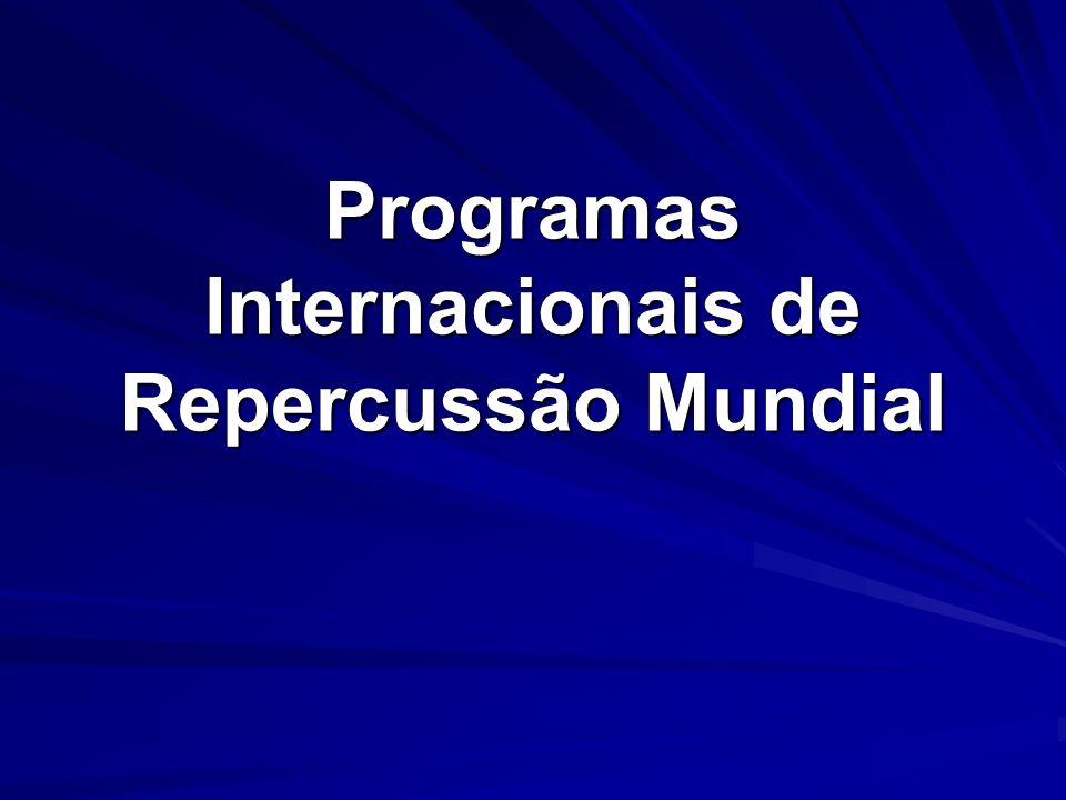Programas Internacionais de Repercussão Mundial