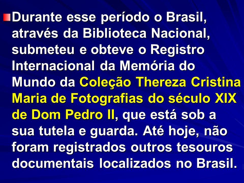 Durante esse período o Brasil, através da Biblioteca Nacional, submeteu e obteve o Registro Internacional da Memória do Mundo da Coleção Thereza Cristina Maria de Fotografias do século XIX de Dom Pedro II, que está sob a sua tutela e guarda.