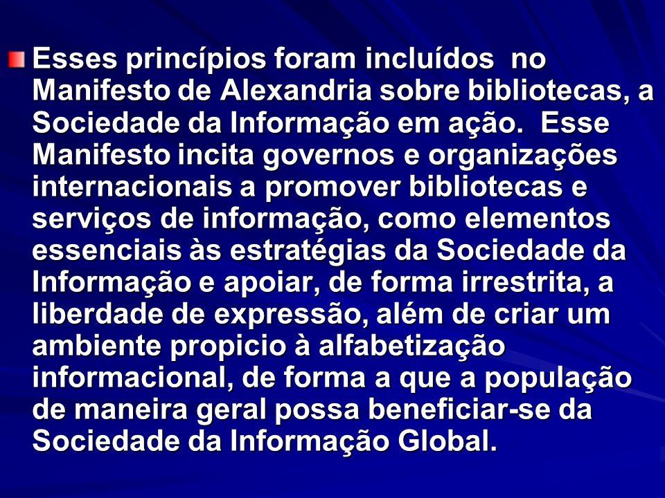 Esses princípios foram incluídos no Manifesto de Alexandria sobre bibliotecas, a Sociedade da Informação em ação.