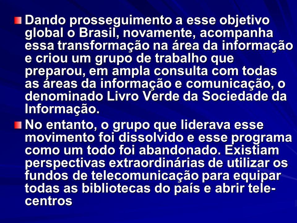 Dando prosseguimento a esse objetivo global o Brasil, novamente, acompanha essa transformação na área da informação e criou um grupo de trabalho que preparou, em ampla consulta com todas as áreas da informação e comunicação, o denominado Livro Verde da Sociedade da Informação.