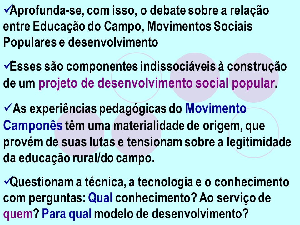 Aprofunda-se, com isso, o debate sobre a relação entre Educação do Campo, Movimentos Sociais Populares e desenvolvimento