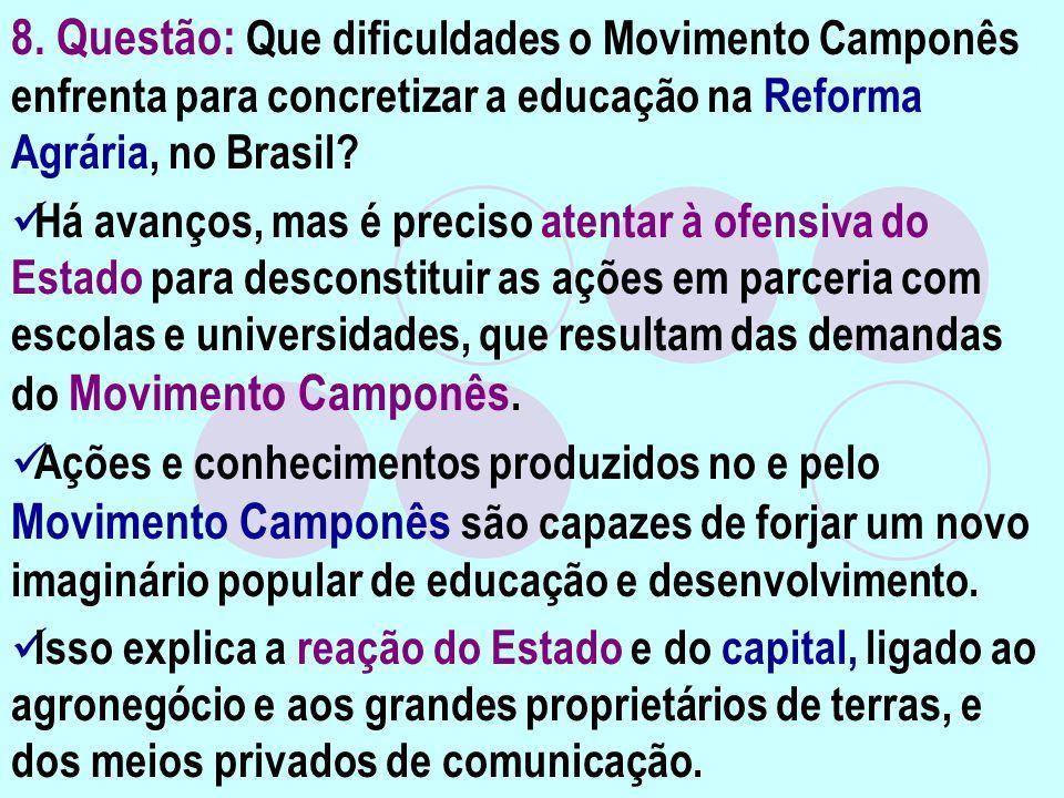 8. Questão: Que dificuldades o Movimento Camponês enfrenta para concretizar a educação na Reforma Agrária, no Brasil