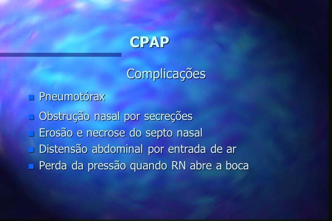 CPAP Complicações Pneumotórax Obstrução nasal por secreções