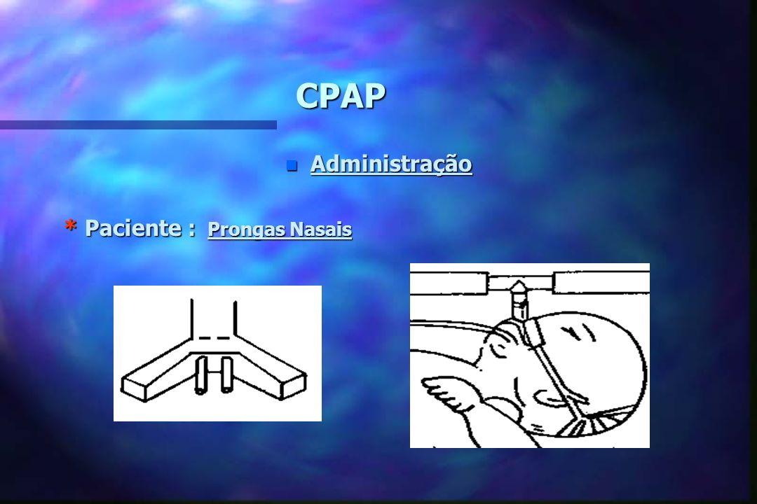CPAP Administração * Paciente : Prongas Nasais