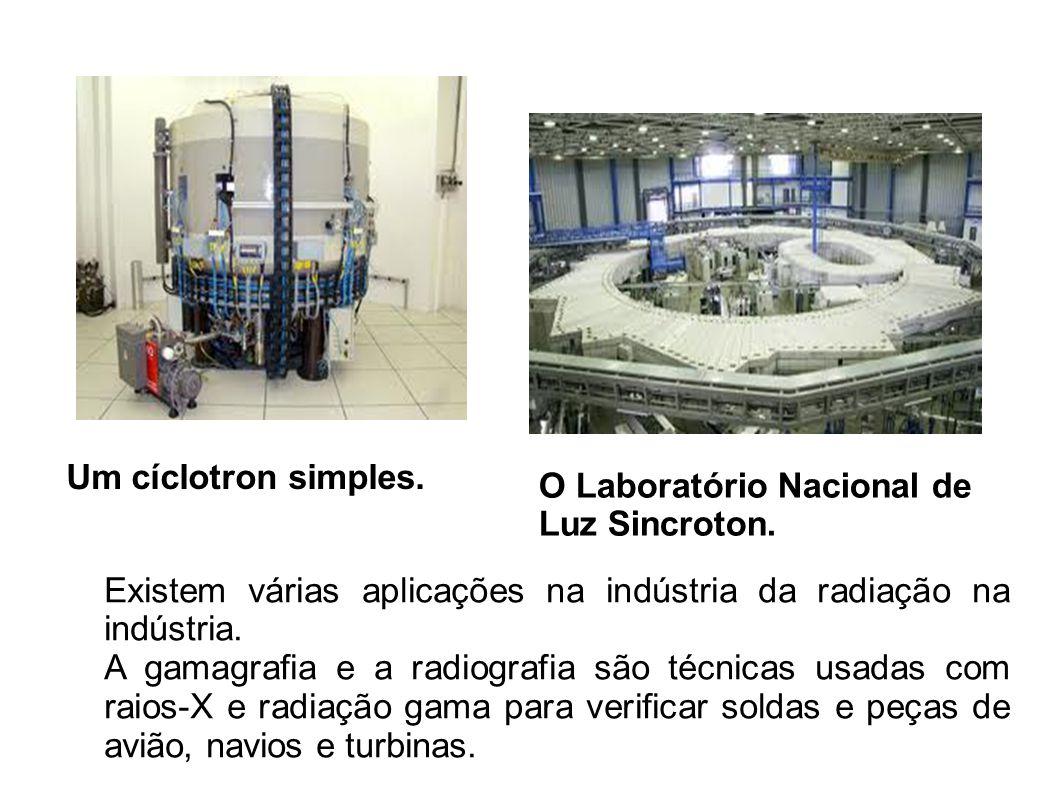 Um cíclotron simples. O Laboratório Nacional de Luz Sincroton. Existem várias aplicações na indústria da radiação na indústria.
