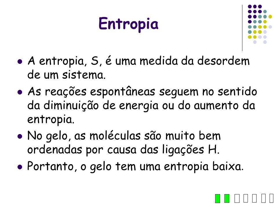 Entropia A entropia, S, é uma medida da desordem de um sistema.