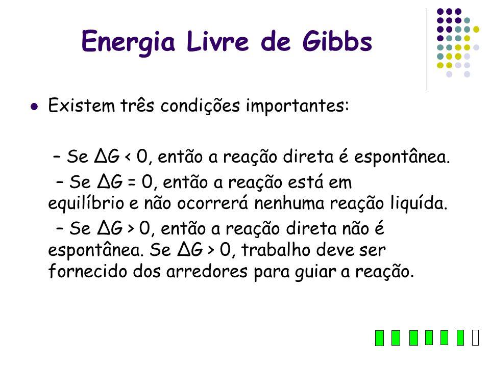 Energia Livre de Gibbs Existem três condições importantes: