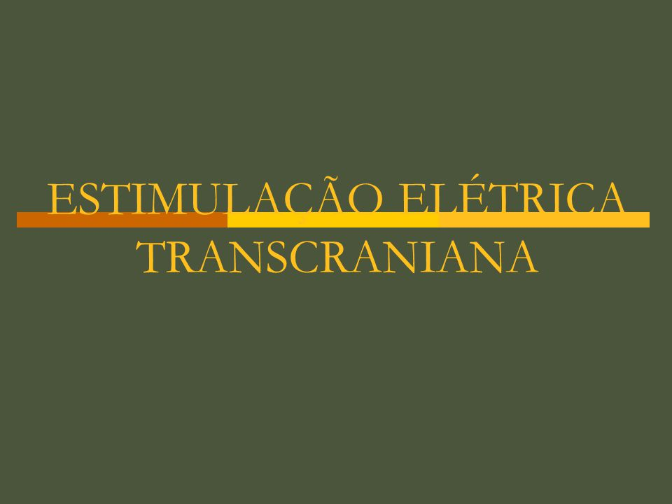 ESTIMULAÇÃO ELÉTRICA TRANSCRANIANA
