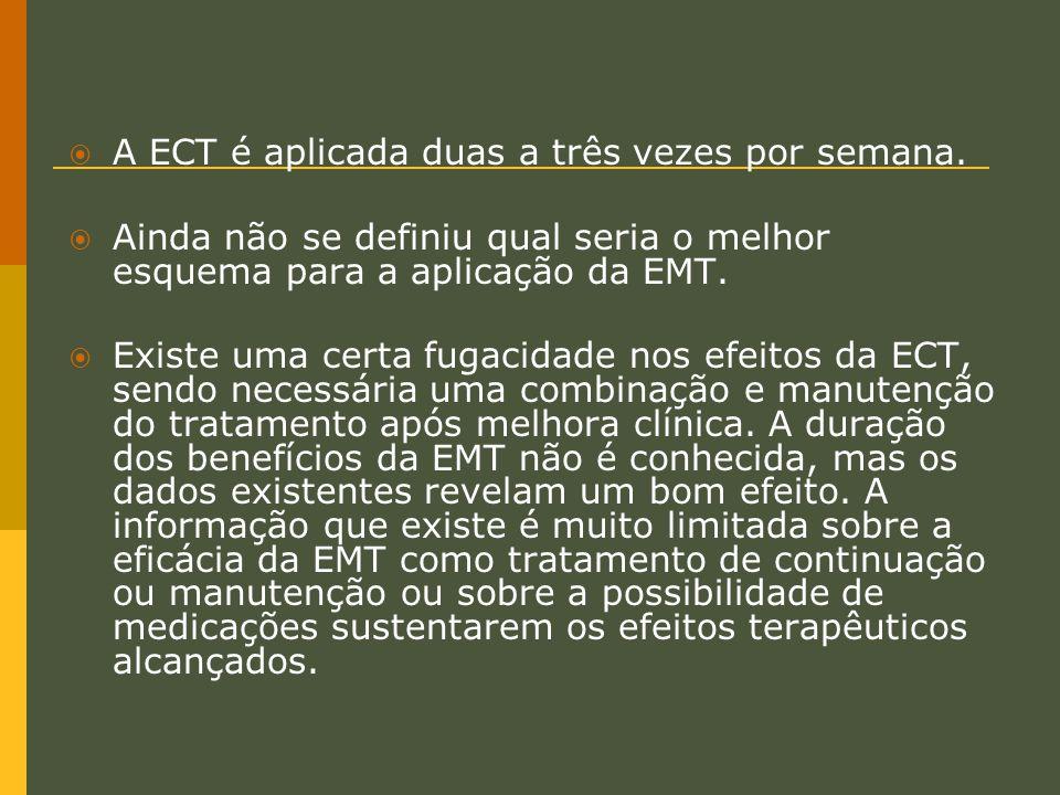 A ECT é aplicada duas a três vezes por semana.