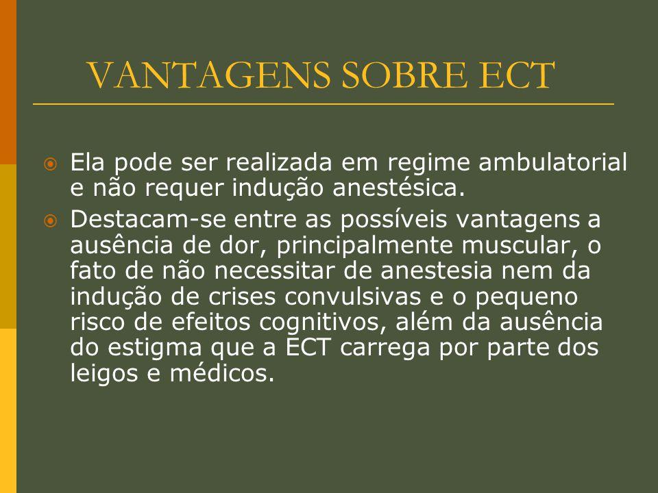 VANTAGENS SOBRE ECT Ela pode ser realizada em regime ambulatorial e não requer indução anestésica.