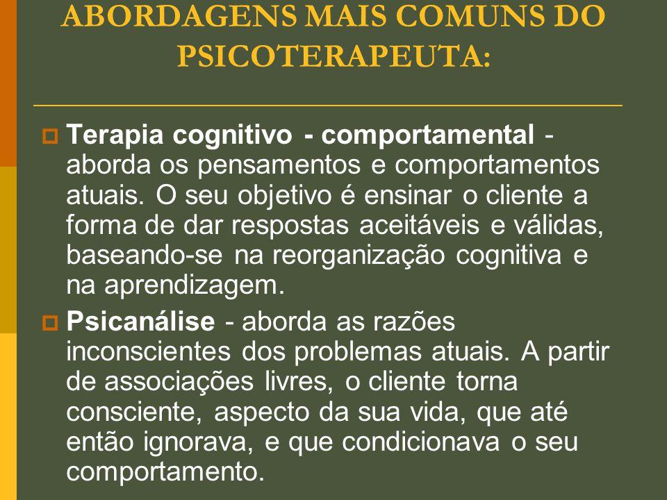 ABORDAGENS MAIS COMUNS DO PSICOTERAPEUTA: