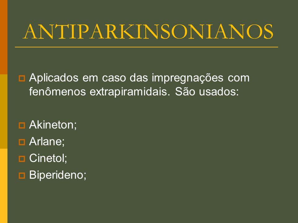 ANTIPARKINSONIANOS Aplicados em caso das impregnações com fenômenos extrapiramidais. São usados: