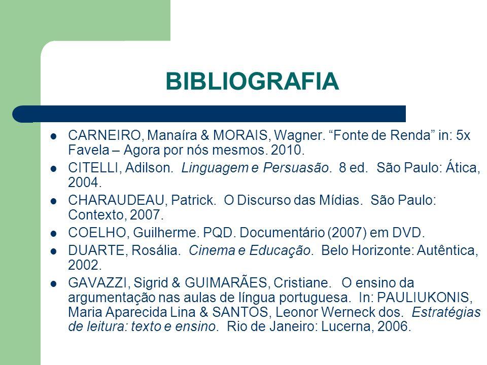 BIBLIOGRAFIA CARNEIRO, Manaíra & MORAIS, Wagner. Fonte de Renda in: 5x Favela – Agora por nós mesmos. 2010.