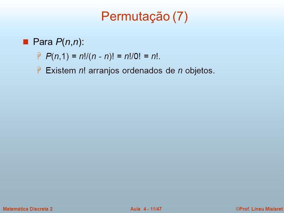 Permutação (7) Para P(n,n): P(n,1) = n!/(n - n)! = n!/0! = n!.
