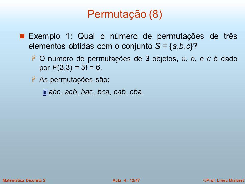 Permutação (8) Exemplo 1: Qual o número de permutações de três elementos obtidas com o conjunto S = {a,b,c}