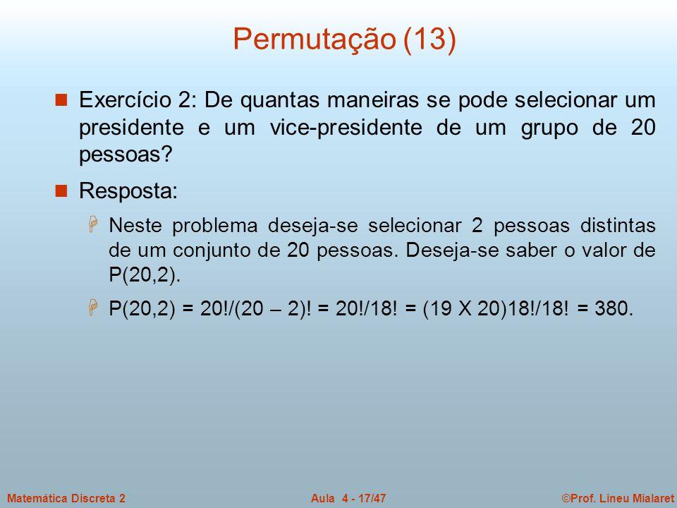 Permutação (13) Exercício 2: De quantas maneiras se pode selecionar um presidente e um vice-presidente de um grupo de 20 pessoas