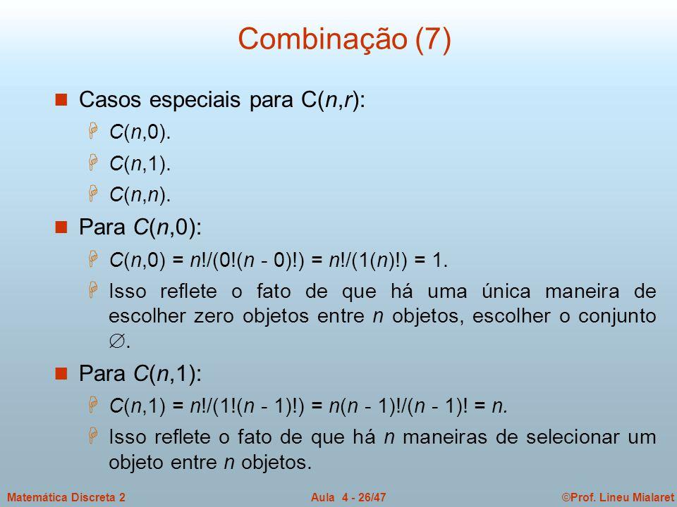 Combinação (7) Casos especiais para C(n,r): Para C(n,0): Para C(n,1):
