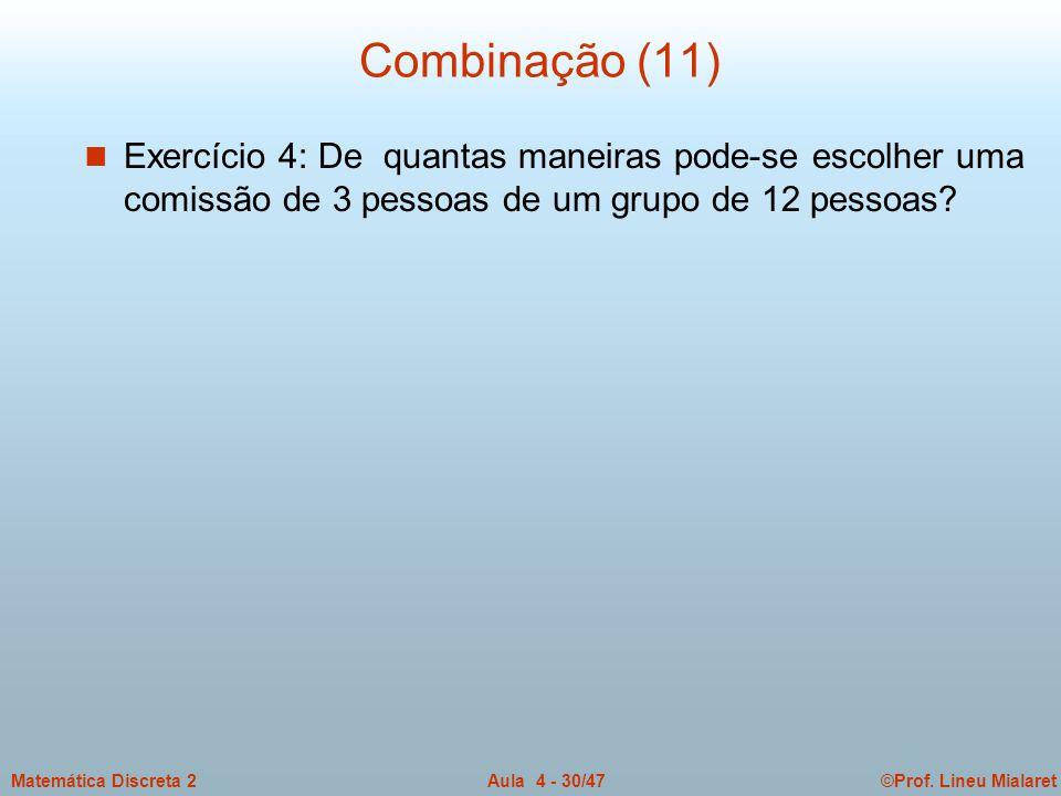 Combinação (11) Exercício 4: De quantas maneiras pode-se escolher uma comissão de 3 pessoas de um grupo de 12 pessoas