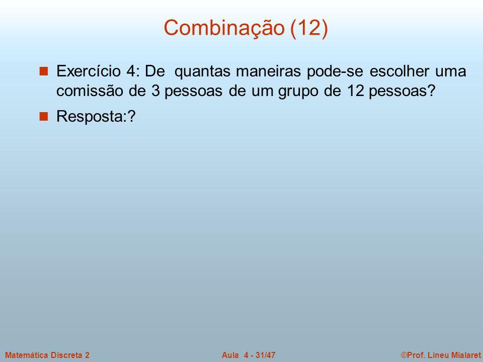 Combinação (12) Exercício 4: De quantas maneiras pode-se escolher uma comissão de 3 pessoas de um grupo de 12 pessoas
