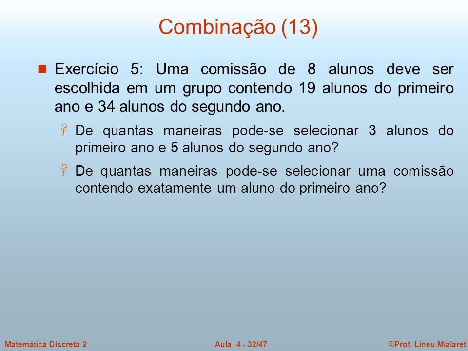 Combinação (13) Exercício 5: Uma comissão de 8 alunos deve ser escolhida em um grupo contendo 19 alunos do primeiro ano e 34 alunos do segundo ano.