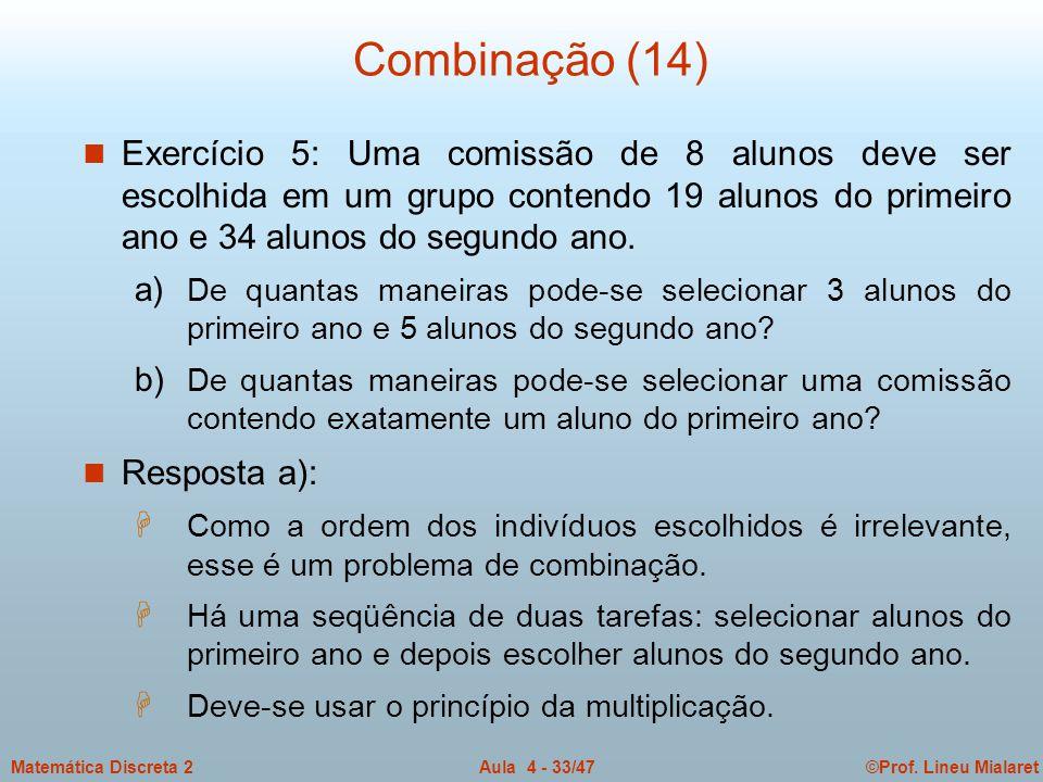 Combinação (14) Exercício 5: Uma comissão de 8 alunos deve ser escolhida em um grupo contendo 19 alunos do primeiro ano e 34 alunos do segundo ano.