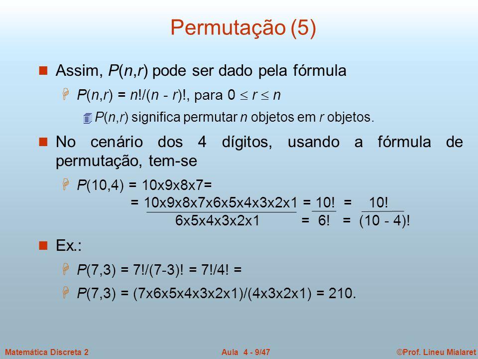 Permutação (5) Assim, P(n,r) pode ser dado pela fórmula