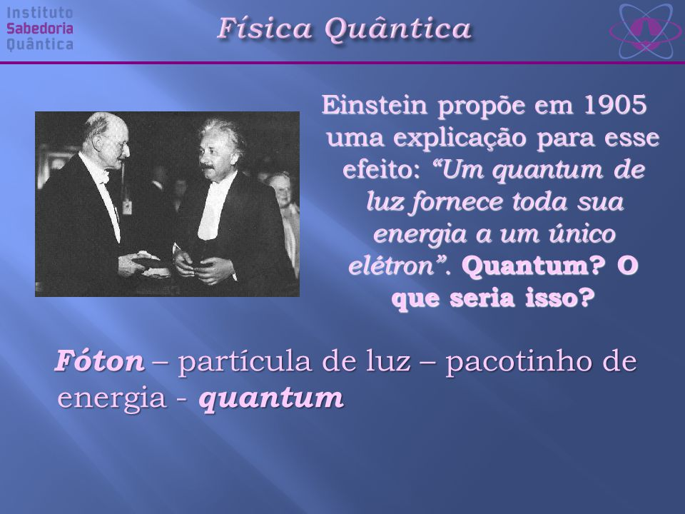 Fóton – partícula de luz – pacotinho de energia - quantum