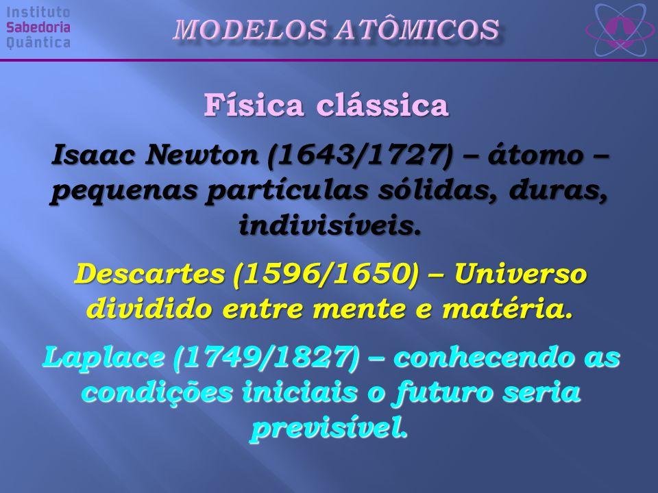 Descartes (1596/1650) – Universo dividido entre mente e matéria.