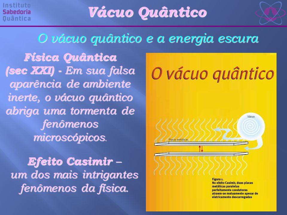 Vácuo Quântico O vácuo quântico e a energia escura Física Quântica