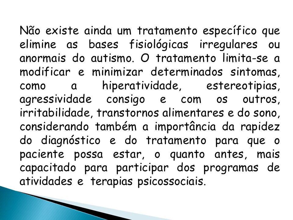 Não existe ainda um tratamento específico que elimine as bases fisiológicas irregulares ou anormais do autismo.