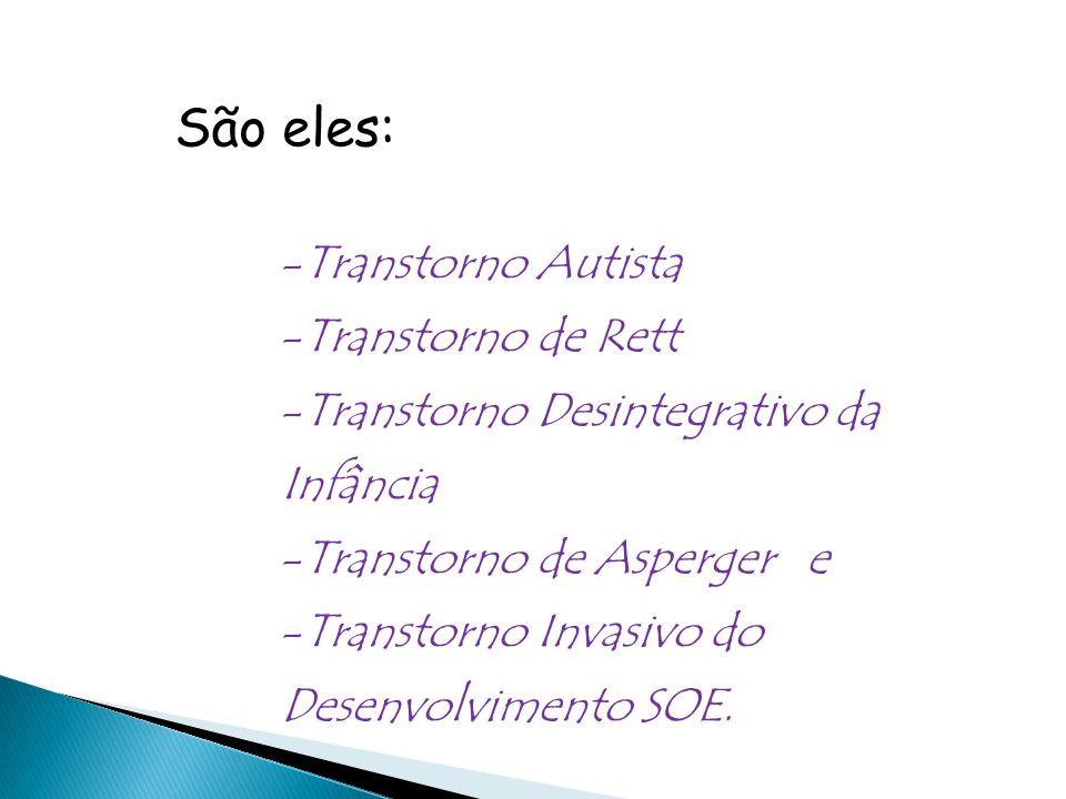São eles: Transtorno Autista Transtorno de Rett