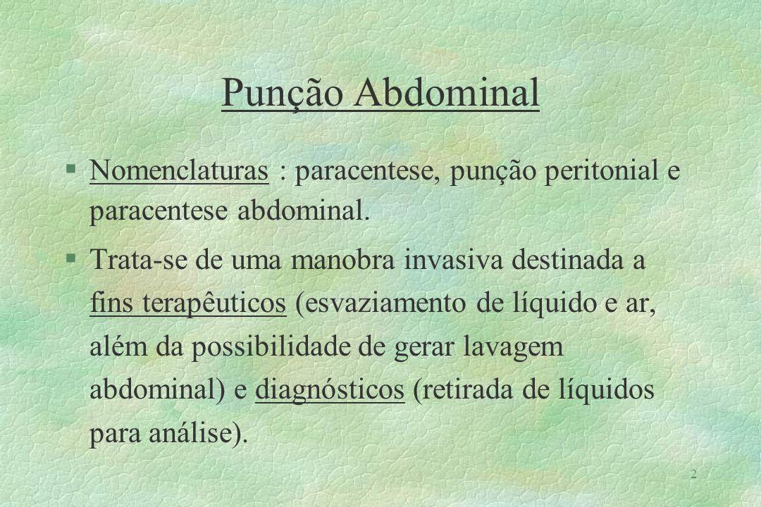 Punção Abdominal Nomenclaturas : paracentese, punção peritonial e paracentese abdominal.