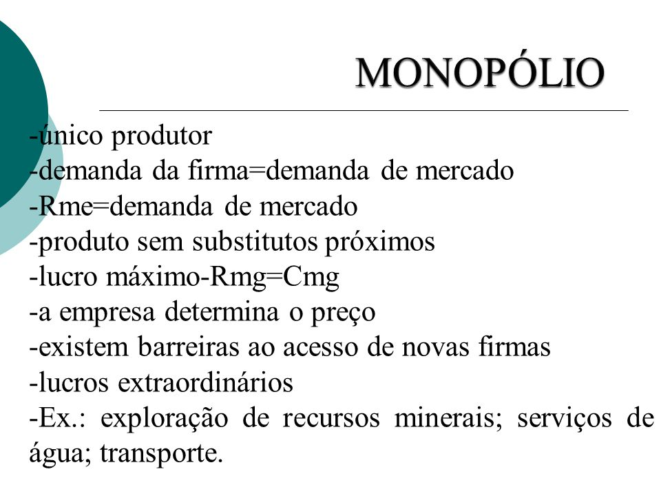 MONOPÓLIO -único produtor -demanda da firma=demanda de mercado