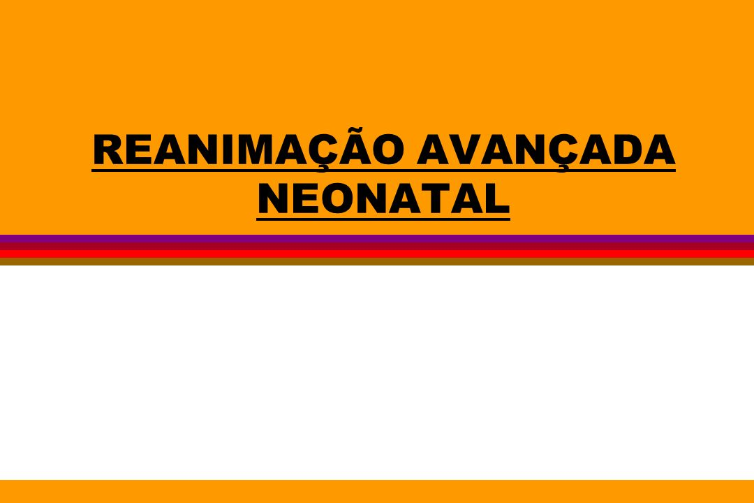 REANIMAÇÃO AVANÇADA NEONATAL