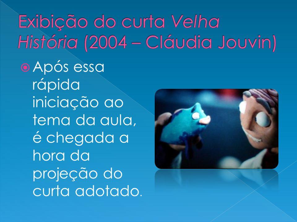 Exibição do curta Velha História (2004 – Cláudia Jouvin)