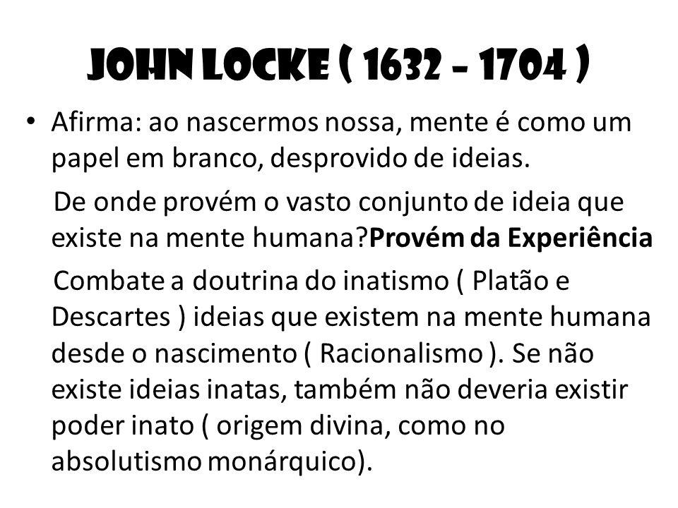 John Locke ( 1632 – 1704 ) Afirma: ao nascermos nossa, mente é como um papel em branco, desprovido de ideias.