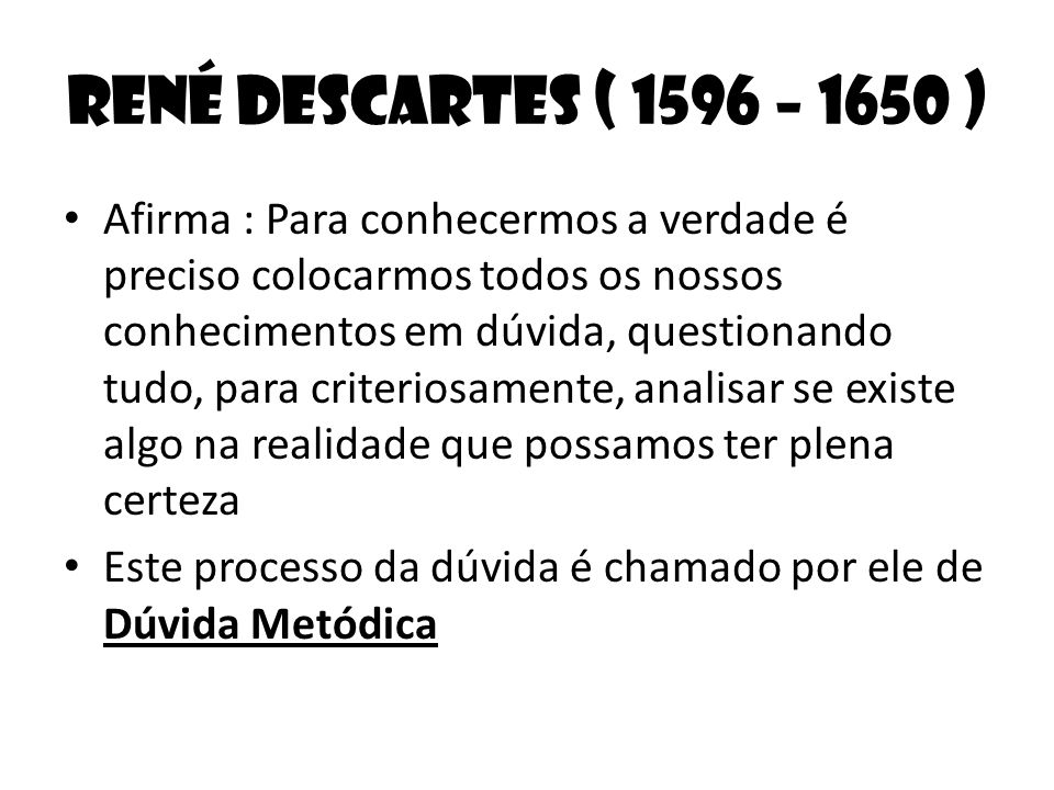 René Descartes ( 1596 – 1650 )