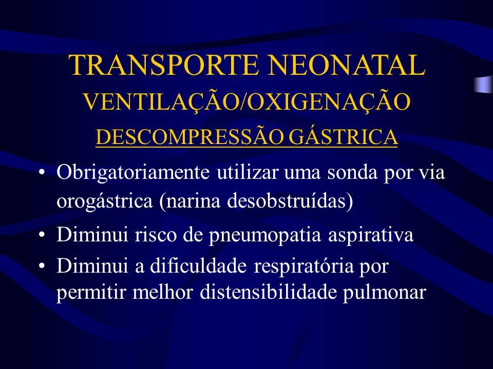 TRANSPORTE NEONATAL VENTILAÇÃO/OXIGENAÇÃO DESCOMPRESSÃO GÁSTRICA