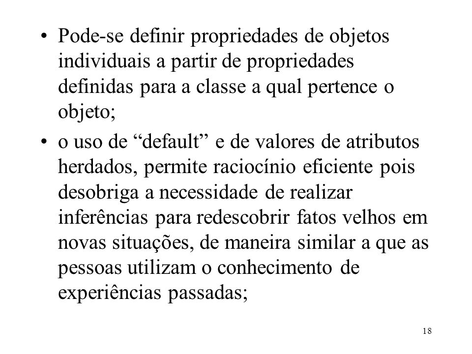 Pode-se definir propriedades de objetos individuais a partir de propriedades definidas para a classe a qual pertence o objeto;
