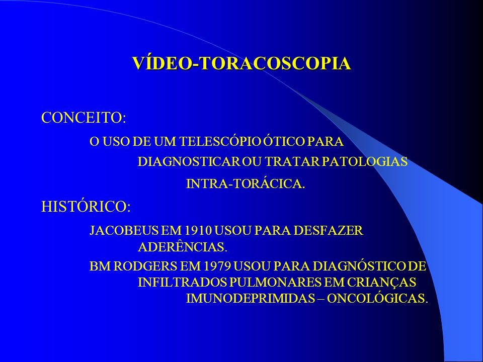 VÍDEO-TORACOSCOPIA CONCEITO: O USO DE UM TELESCÓPIO ÓTICO PARA