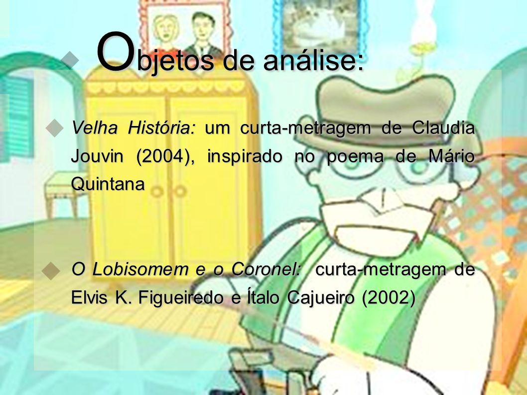 Objetos de análise: Velha História: um curta-metragem de Claudia Jouvin (2004), inspirado no poema de Mário Quintana.
