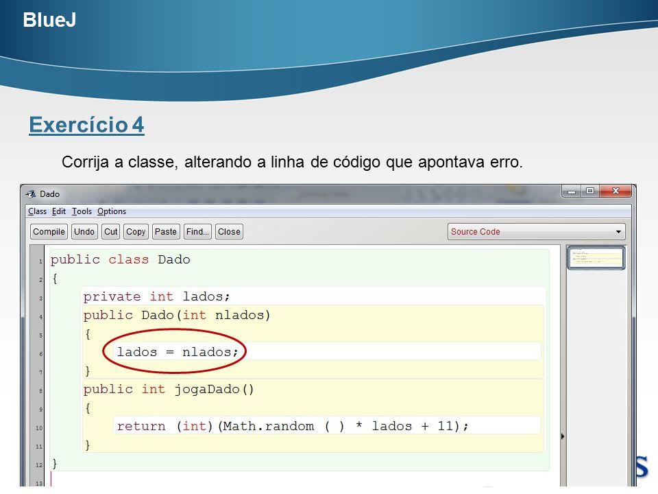BlueJ Exercício 4. Corrija a classe, alterando a linha de código que apontava erro.