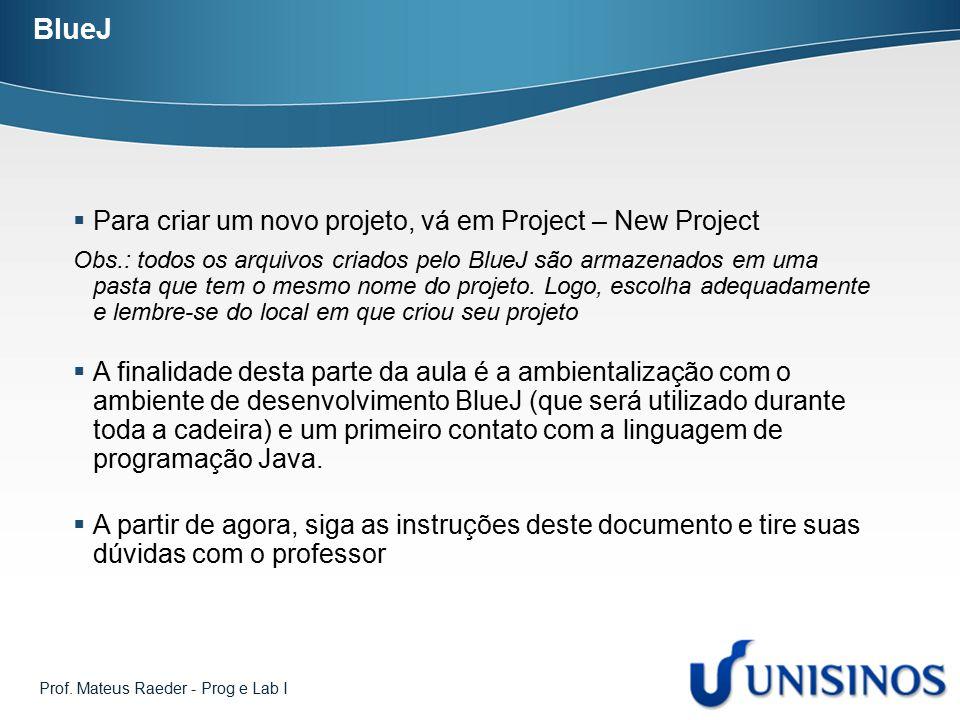 BlueJ Para criar um novo projeto, vá em Project – New Project