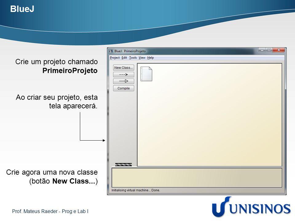 BlueJ Crie um projeto chamado PrimeiroProjeto