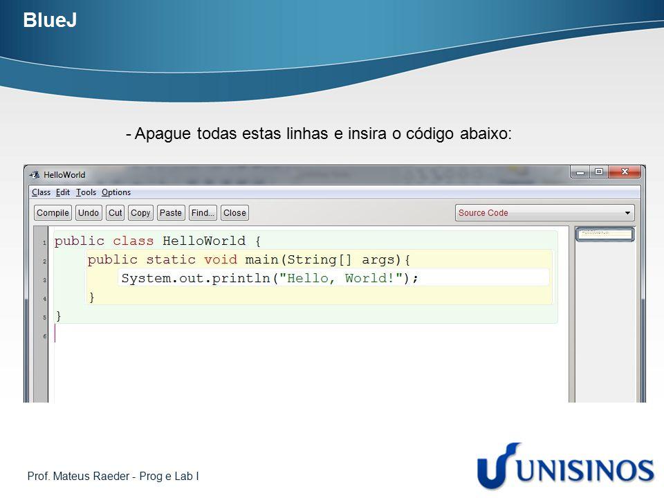 BlueJ Apague todas estas linhas e insira o código abaixo: