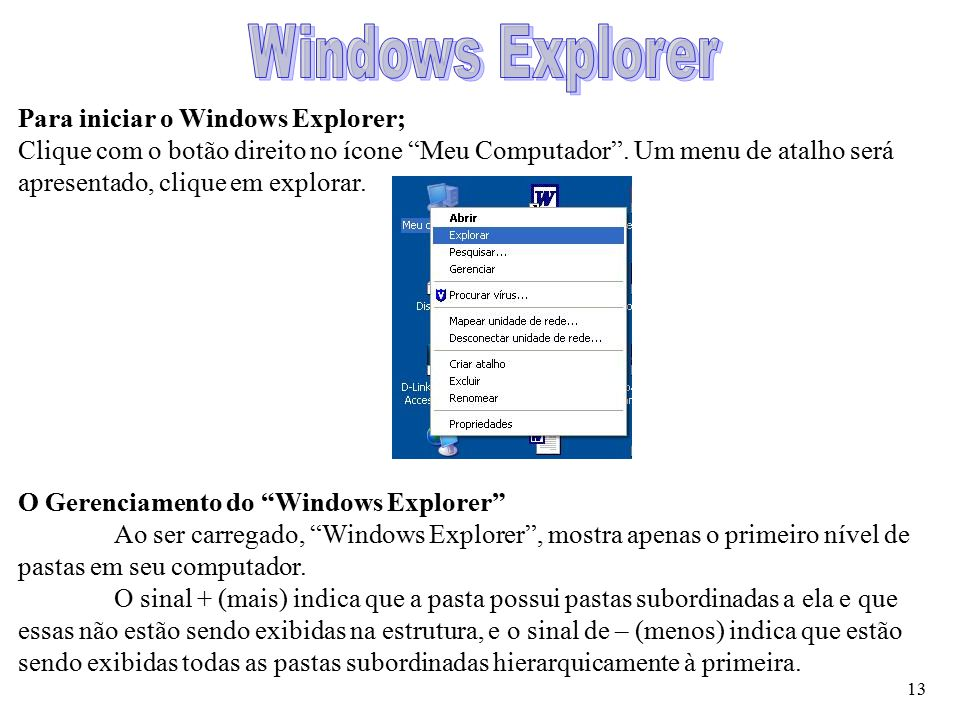 Windows Explorer Para iniciar o Windows Explorer;