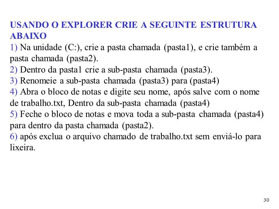 USANDO O EXPLORER CRIE A SEGUINTE ESTRUTURA ABAIXO 1) Na unidade (C:), crie a pasta chamada (pasta1), e crie também a pasta chamada (pasta2).