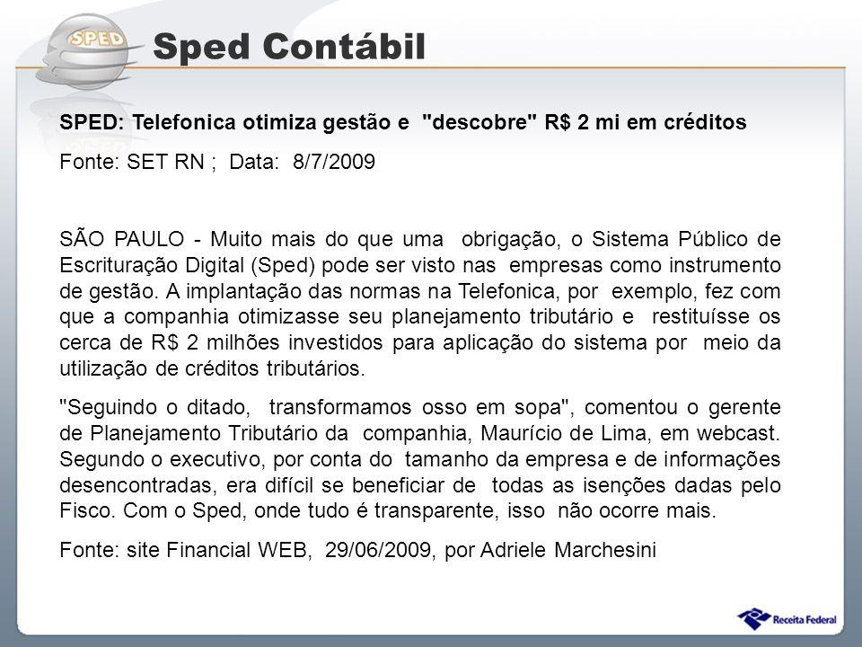 Sped Contábil SPED: Telefonica otimiza gestão e descobre R$ 2 mi em créditos. Fonte: SET RN ; Data: 8/7/2009.